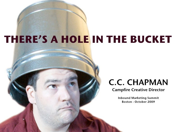 THERE'S A HOLE IN THE BUCKET                     C.C. CHAPMAN                   Campfire Creative Director                ...