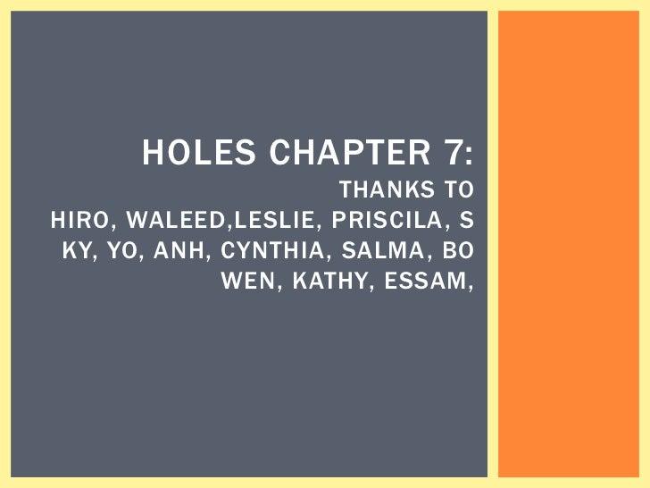 HOLES CHAPTER 7:                       THANKS TOHIRO, WALEED,LESLIE, PRISCILA, S KY, YO, ANH, CYNTHIA, SALMA, BO          ...
