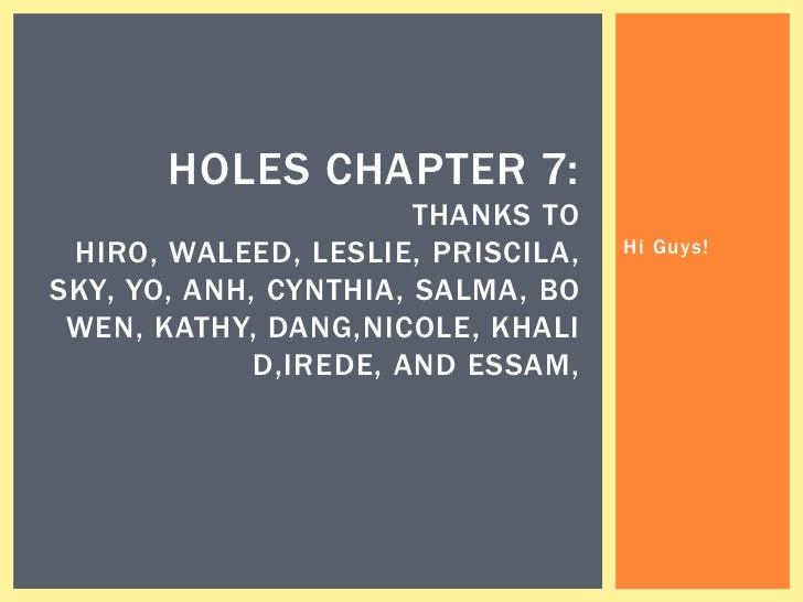 HOLES CHAPTER 7:                       THANKS TO HIRO, WALEED, LESLIE, PRISCILA,   Hi Guys!SKY, YO, ANH, CYNTHIA, SALMA, B...
