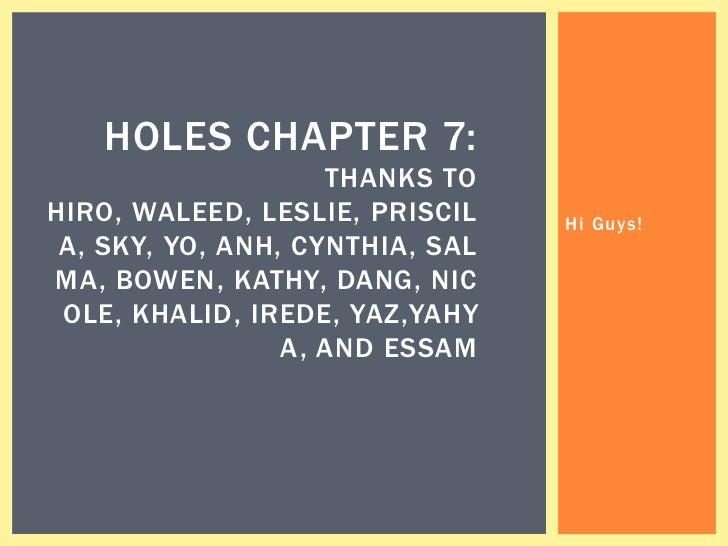 HOLES CHAPTER 7:                    THANKS TOHIRO, WALEED, LESLIE, PRISCIL    Hi Guys! A, SKY, YO, ANH, CYNTHIA, SALMA, BO...