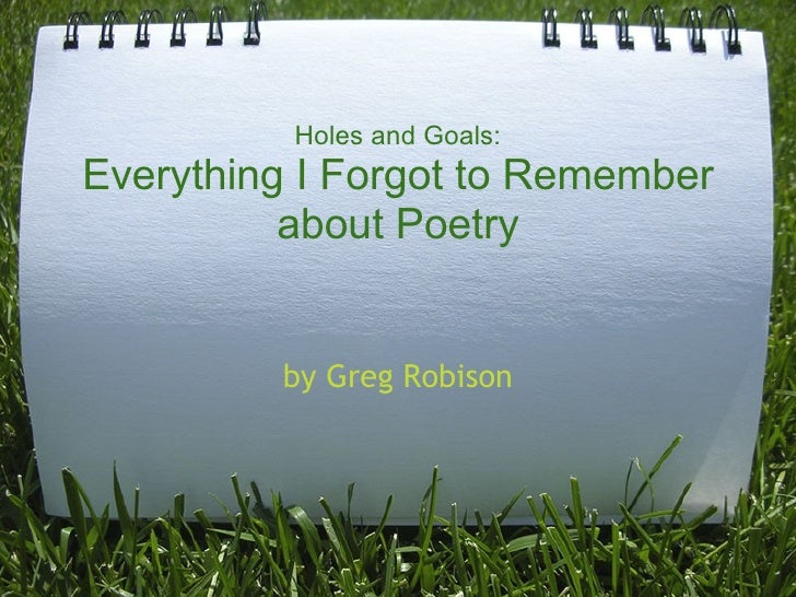 Holes and Goals:Everything I Forgot to Remember          about Poetry         by Greg Robison