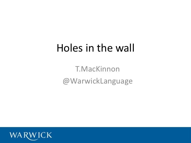 Holes in the wall   T.MacKinnon @WarwickLanguage