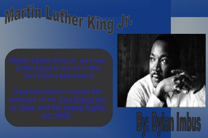 Martin Luther King Jr.  By: Dylan Imbus <ul><li>Martin Luther King Jr. was one