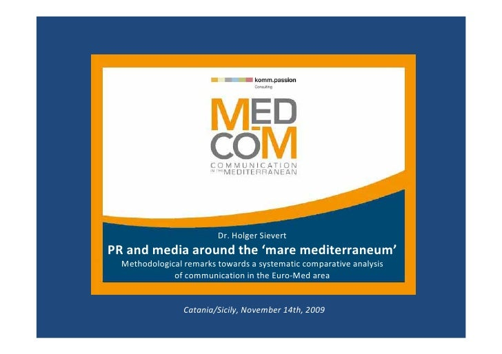 Dr. Holger Sievert PR and media around the 'mare mediterraneum'   Methodological remarks towards a systematic comparative ...