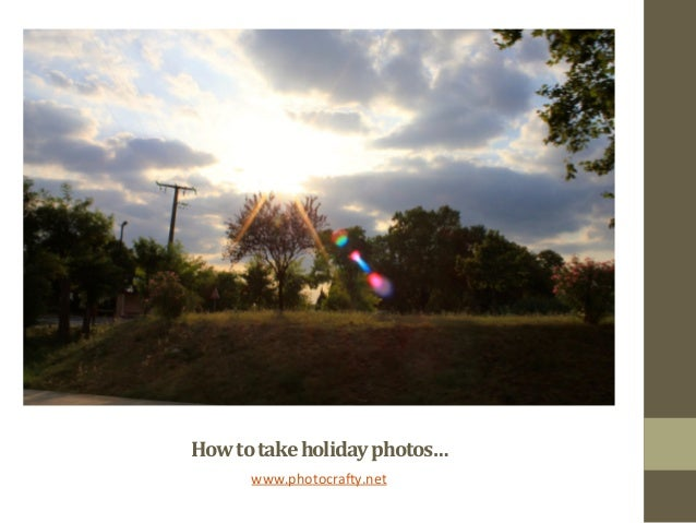 How to take fantastic Holiday Photos Part 1