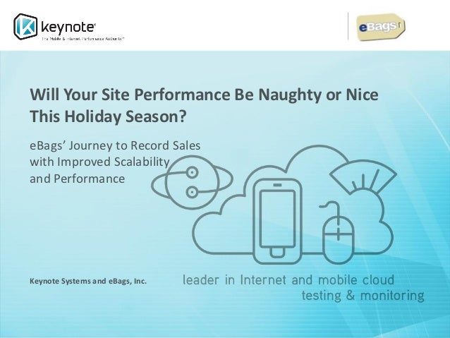 Will Your Site Performance Be Naughty or NiceThis Holiday Season?eBags' Journey to Record Saleswith Improved Scalabilityan...