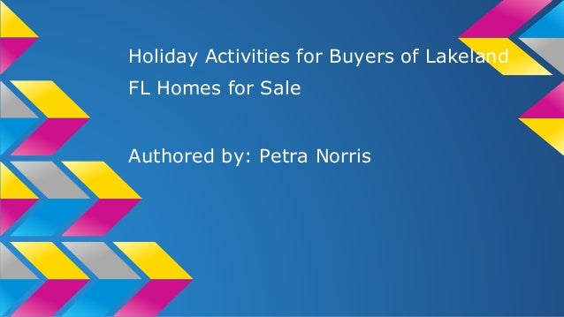 Holiday Activities for Buyers of Lakeland FL Homes for Sale  Authored by: Petra Norris