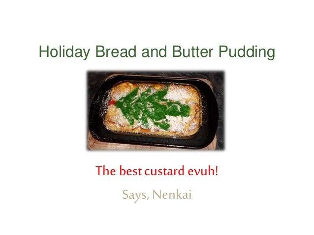 Holiday Bread and Butter Pudding The bestcustard evuh! Says, Nenkai