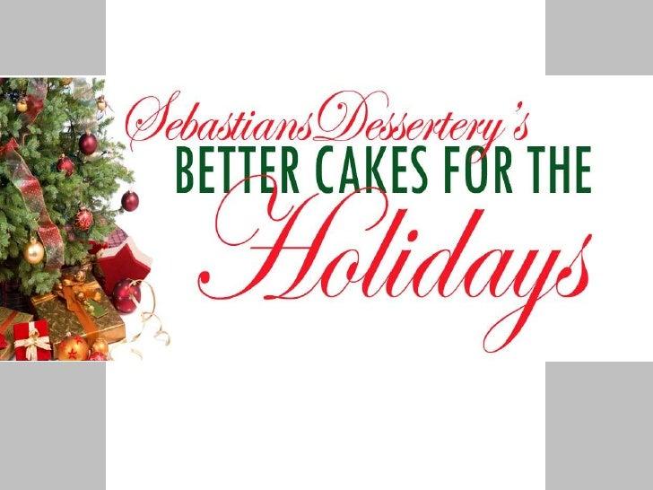 Sebastians Dessertery\'s Better Cakes for the Holidays