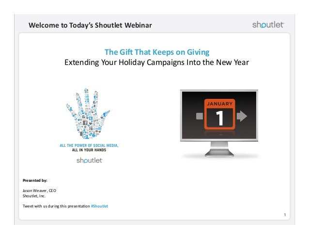 1! Welcome	   to	   Today's	   Shoutlet	   Webinar	    Presented	   by:	    Jason	   Weaver,	   CEO	    Shoutlet,	   Inc.	...