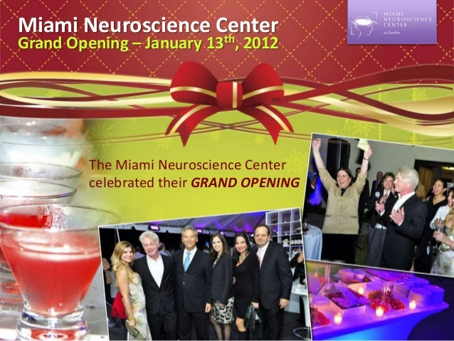 Miami Neuroscience Center Grand Opening – January 13th, 2012 The Miami Neuroscience Center celebrated their GRAND OPENING