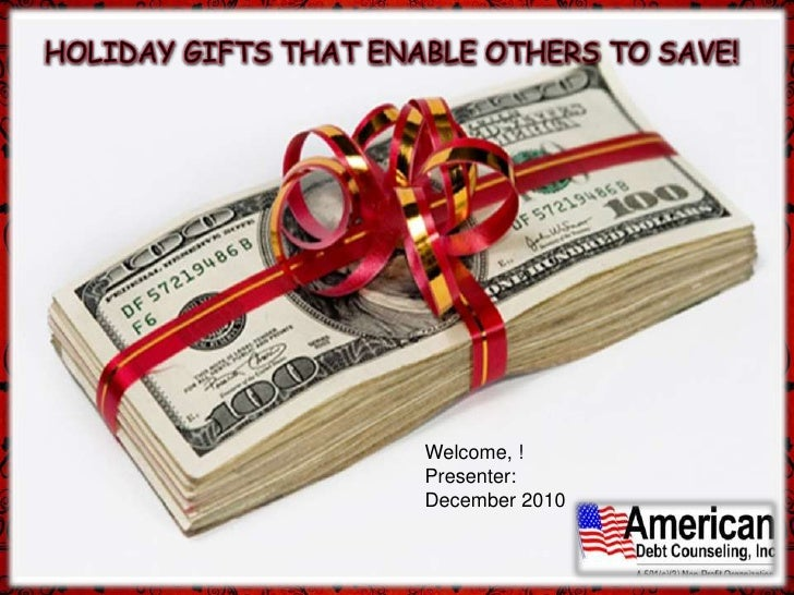 HOLIDAY GIFTS THAT ENABLE OTHERS TO SAVE!<br />Welcome, !<br />Presenter:<br />December 2010<br />