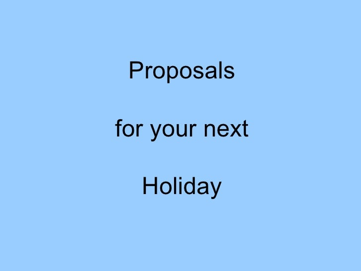 Proposals for your next Holiday
