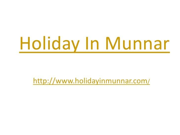Holiday In Munnar<br />http://www.holidayinmunnar.com/<br />
