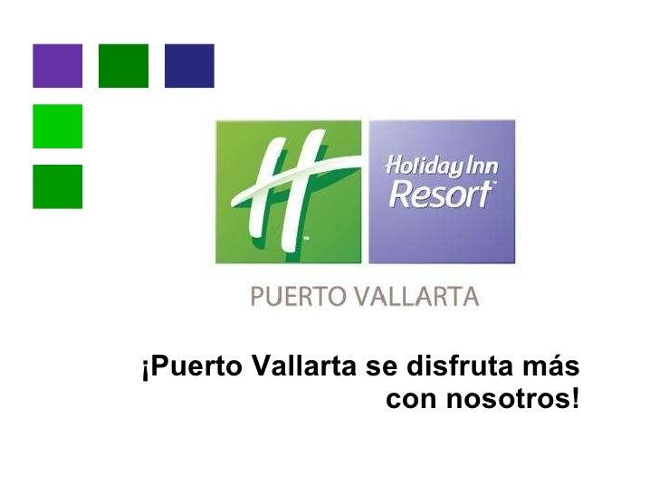 ¡Puerto Vallarta se disfruta más con nosotros!