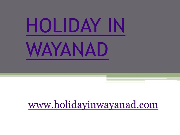 holiday in wayanad | tourist places | wayanad kerala |  Wayanad | Kerala Tour Packages | Tourist Places in Kerala |Tour Packages | Wayanad Resorts | Kerala Holidays | Travel Kerala |Tour Destinations