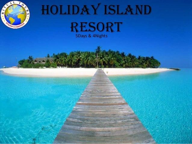 HOLIDAY ISLAND RESORT5Days & 4Nights