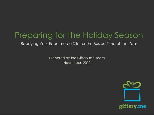 Preparing for the Holiday Season Readying Your Ecommerce Site for the Busiest Time of the Year               Prepared by t...