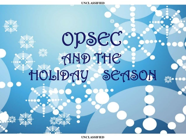 UNCLASSIFIED  OPSEC AND THE HOLIDAY SEASON  UNCLASSIFIED