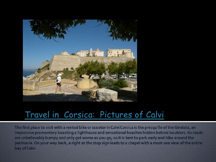 Travel in  Corsica:  PicturesofCalvi<br />Thefirstplace to visitwith a rented bike or scooter in CalviCorsica is thepresqu...
