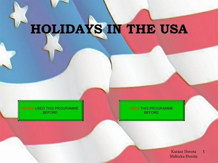 HOLIDAYS IN THE USA Kurasz Dorota Słabicka Dorota NEVER  USED THIS PROGRAMME  BEFORE   USED  THIS PROGRAMME  BEFORE