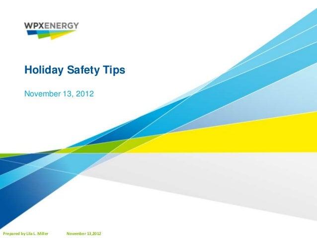 Holiday Safety Tips            November 13, 2012Prepared by Lila L. Miller   November 13,2012