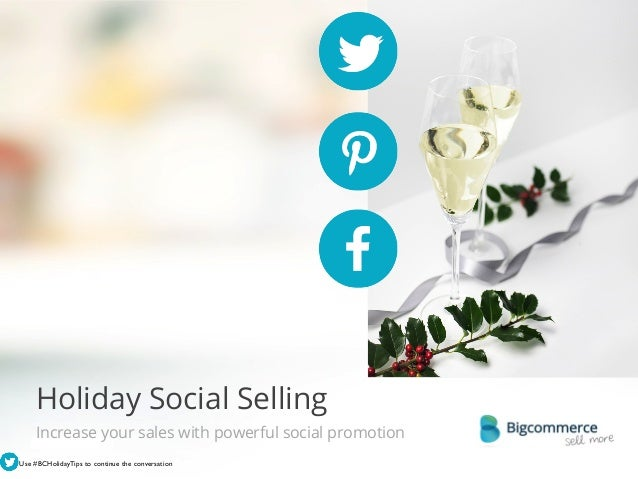 Holiday Social Selling Increase your sales with powerful social promotion   © 2013 Bigcommerce Pty. Ltd.  Use #BCHolidayTi...