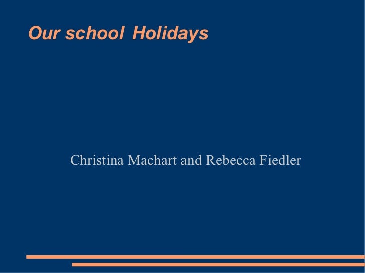 Our school  Holidays Christina Machart and Rebecca Fiedler