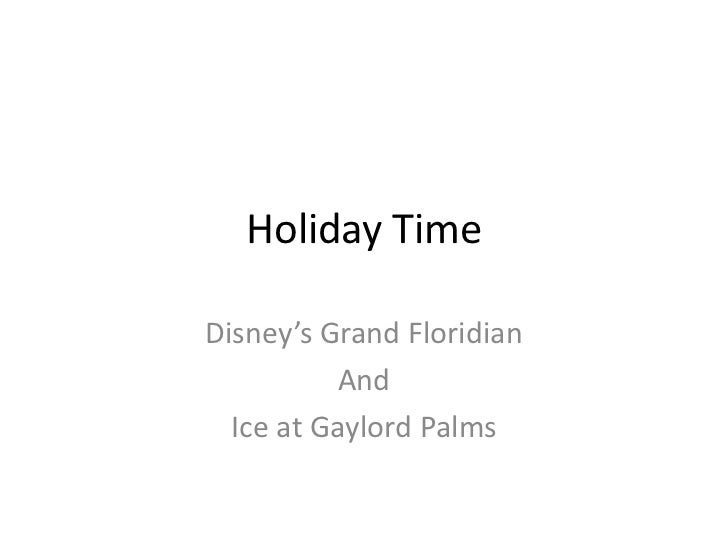 Holiday TimeDisney's Grand Floridian           And  Ice at Gaylord Palms
