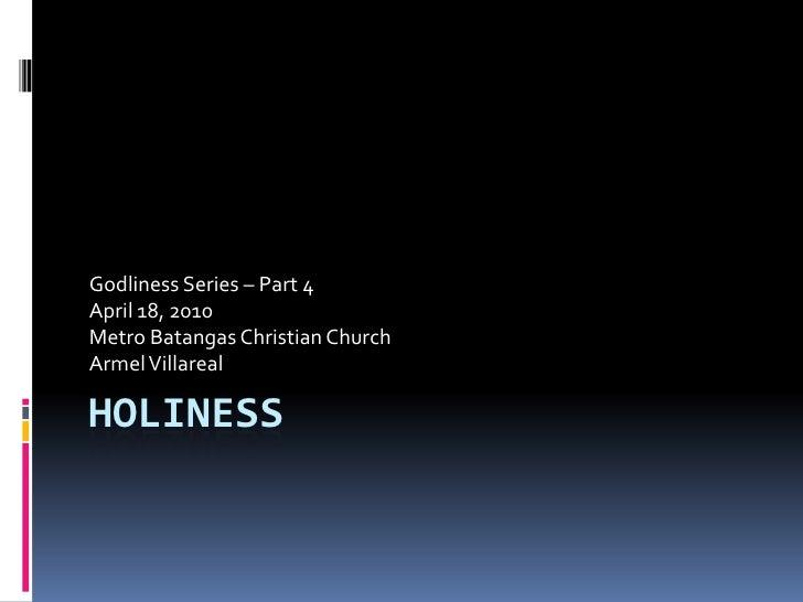 HOLINESS<br />Godliness Series – Part 4<br />April 18, 2010<br />Metro Batangas Christian Church<br />Armel Villareal<br />