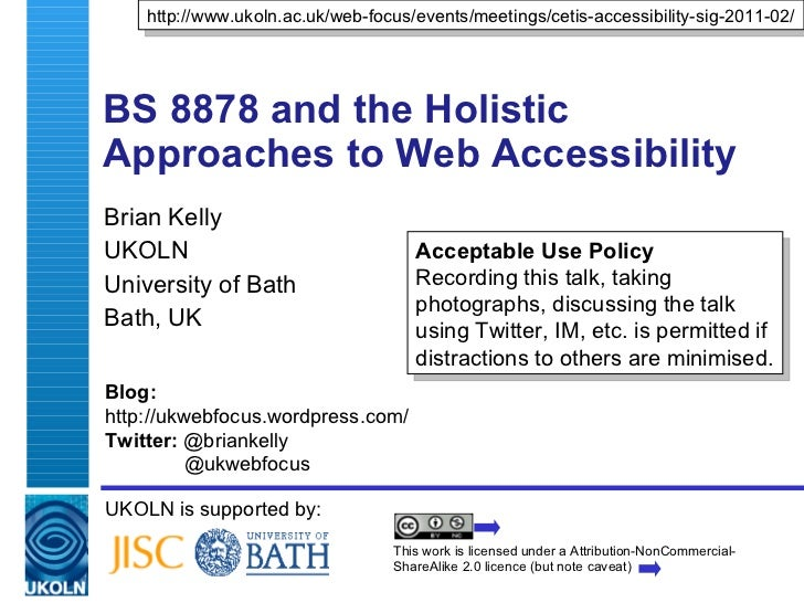 BS 8878 and the Holistic Approaches to Web Accessibility Brian Kelly UKOLN University of Bath Bath, UK UKOLN is supported ...