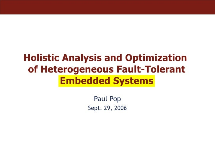 Holistic Analysis and Optimization  of Heterogeneous Fault-Tolerant Embedded Systems Paul Pop Sept. 29, 2006