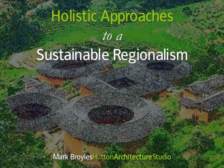 Holistic Approaches           to aSustainable Regionalism  Mark BroylesHuttonArchitectureStudio