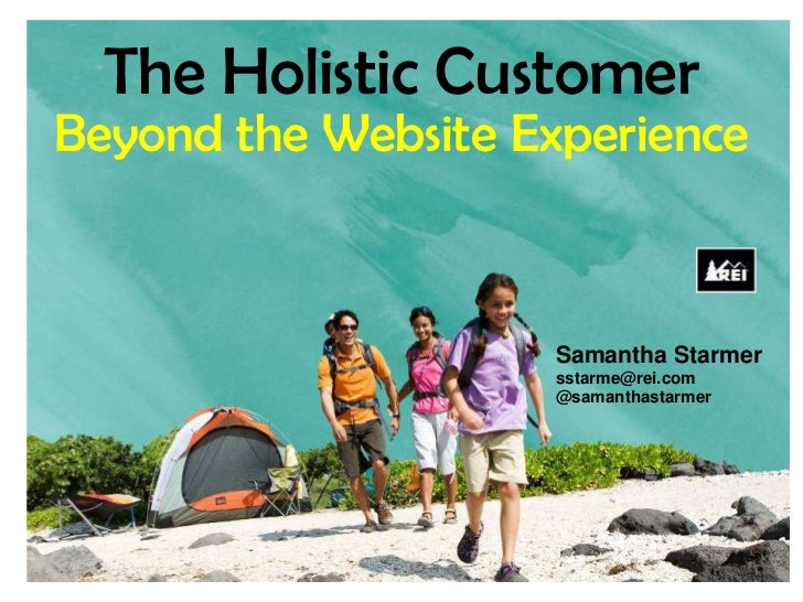 The Holistic Customer Beyond the Website Experience<br />Samantha Starmer<br />sstarme@rei.com<br />@samanthastarmer<br />