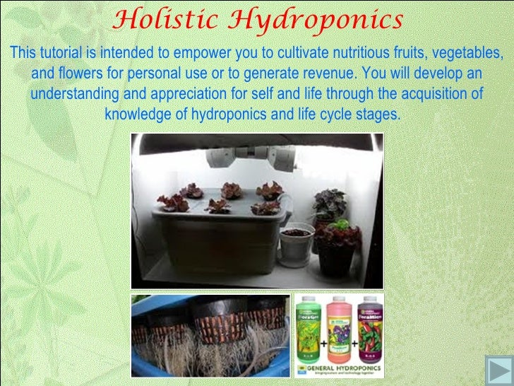 Holistic Hydroponics This tutorial is intended to empower you to cultivate nutritious fruits, vegetables, and flowers for ...