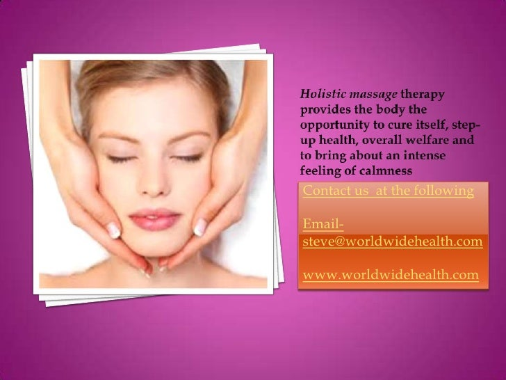 Holistic massage therapy provides the body the opportunity to cure itself, step-up health, overall welfare and to bring ab...