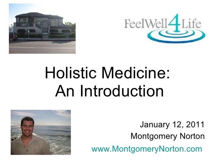 Holistic Medicine:  An Introduction January 12, 2011 Montgomery Norton www.MontgomeryNorton.com
