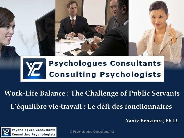 Work-Life Balance : The Challenge of Public Servants L'équilibre vie-travail : Le défi des fonctionnaires   Yaniv Benzimra...