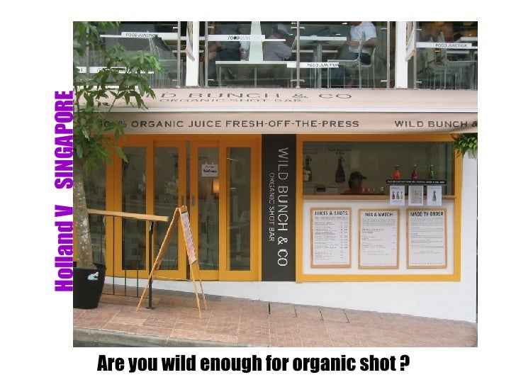 <ul><li>Are you wild enough for organic shot ? </li></ul>Holland V  SINGAPORE