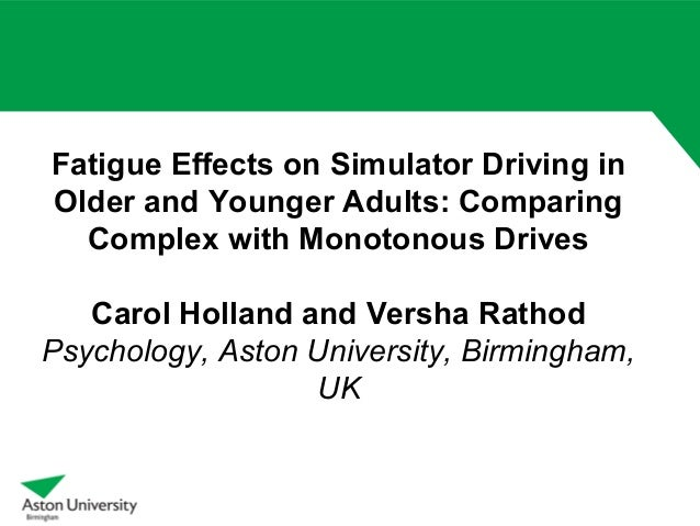 Fatigue Effects on Simulator Driving in Older and Younger Adults: Comparing Complex with Monotonous Drives Carol Holland a...