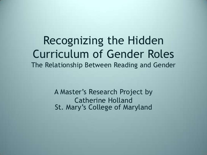 Recognizing the Hidden Curriculum of Gender RolesThe Relationship Between Reading and Gender <br />A Master's Research Pro...