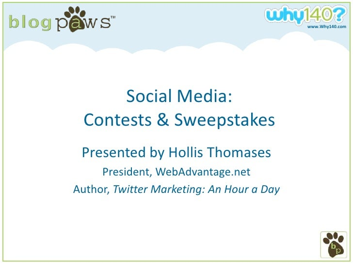 Social Media:Contests & Sweepstakes<br />Presented by Hollis Thomases<br />President, WebAdvantage.net<br />Author, Twitte...