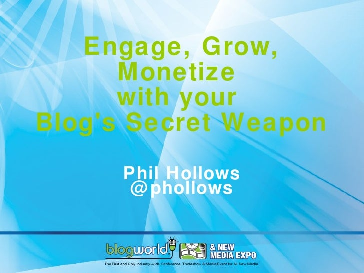 Engage, Grow, Monetize  with your  Blog's Secret Weapon Phil Hollows @phollows