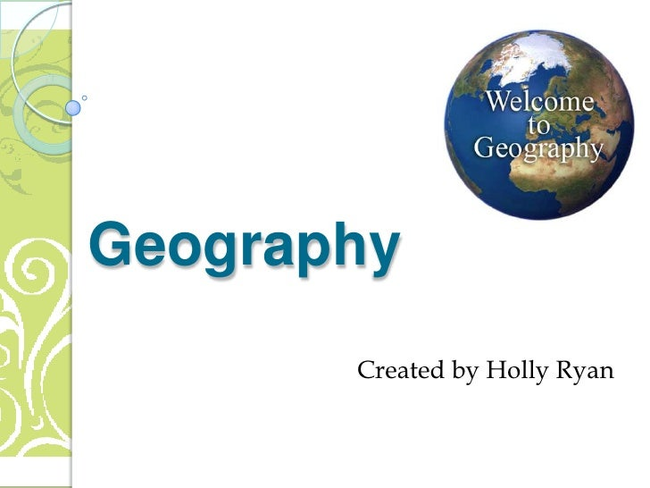 Geography       Created by Holly Ryan