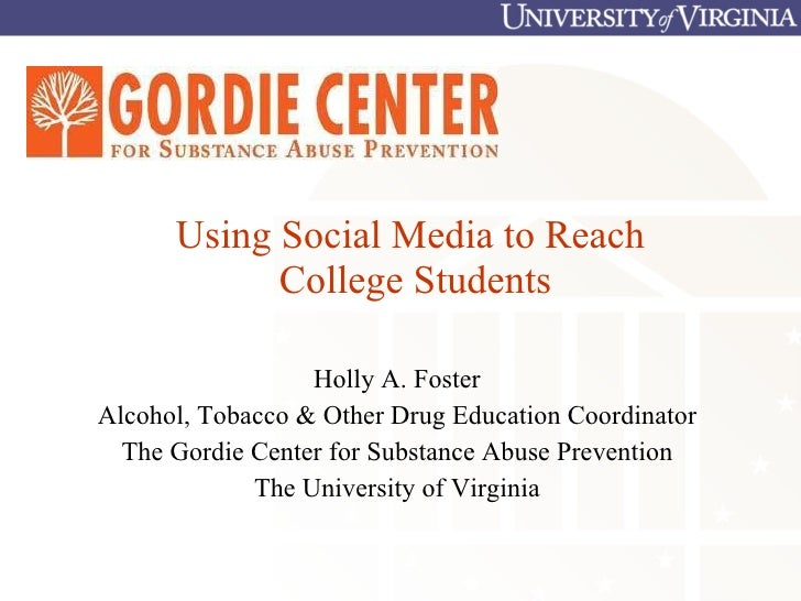 Using Social Media to Reach  College Students Holly A. Foster Alcohol, Tobacco & Other Drug Education Coordinator The Gord...