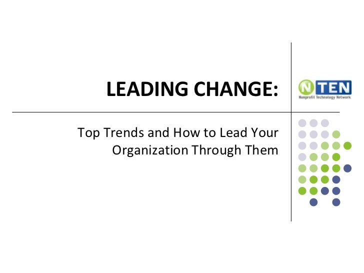 LEADING CHANGE:Top Trends and How to Lead Your     Organization Through Them