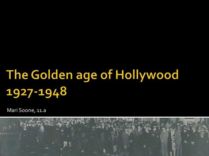 TheGoldenageof Hollywood1927-1948<br />Mari Soone, 11.a<br />