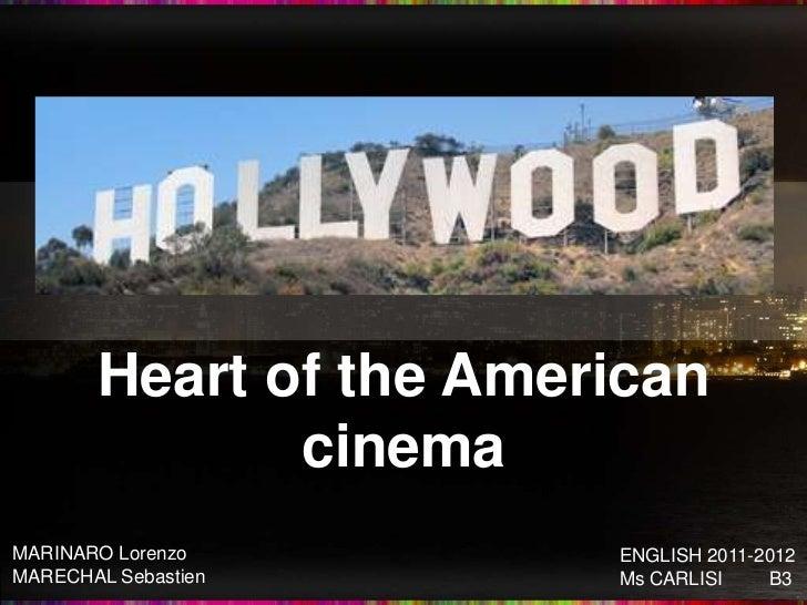 Heart of the American              cinemaMARINARO Lorenzo        ENGLISH 2011-2012MARECHAL Sebastien      Ms CARLISI    B3