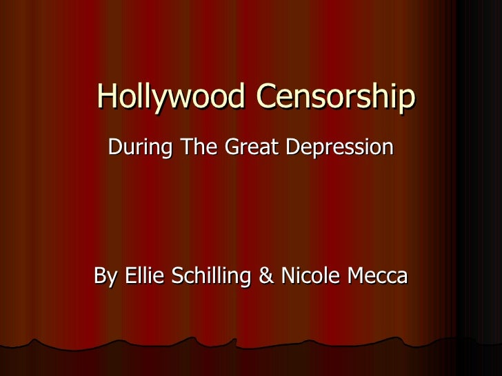Hollywood Censorship During The Great Depression By Ellie Schilling & Nicole Mecca
