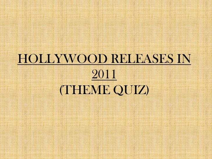 HOLLYWOOD RELEASES IN 2011(THEME QUIZ)<br />